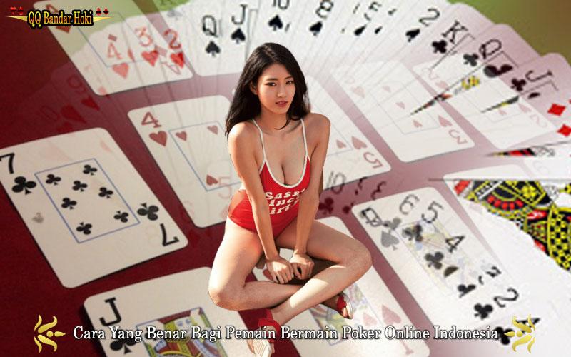 Cara Yang Benar Bagi Pemain Bermain Poker Online Indonesia