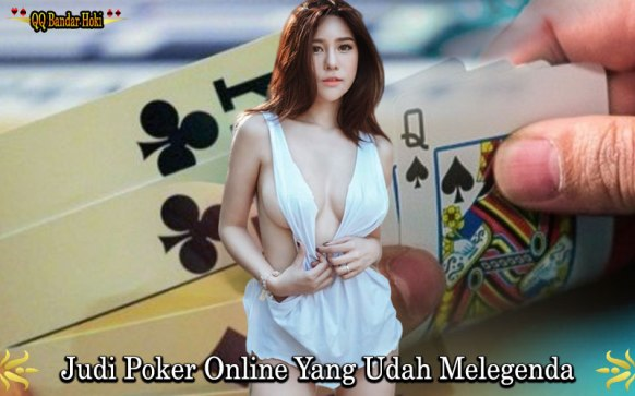 Judi Poker Online Yang Udah Melegenda Di judi sudah
